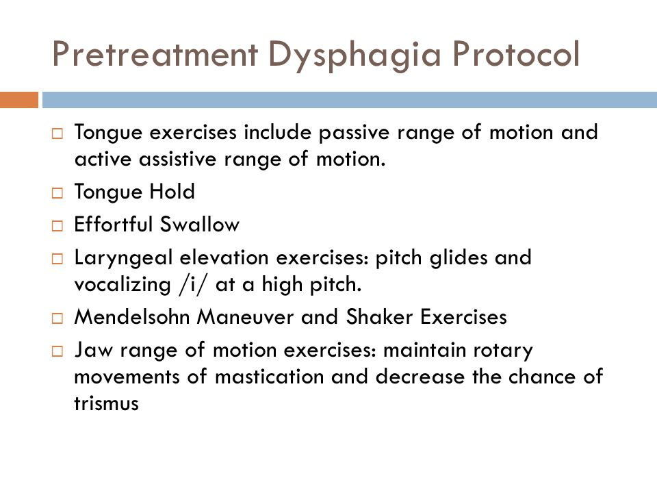 Pretreatment Dysphagia Protocol  Tongue exercises include passive range of motion and active assistive range of motion.