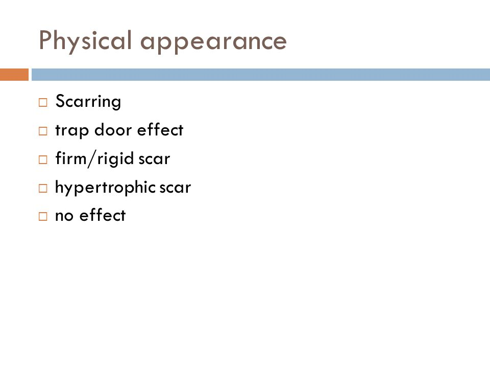 Physical appearance  Scarring  trap door effect  firm/rigid scar  hypertrophic scar  no effect