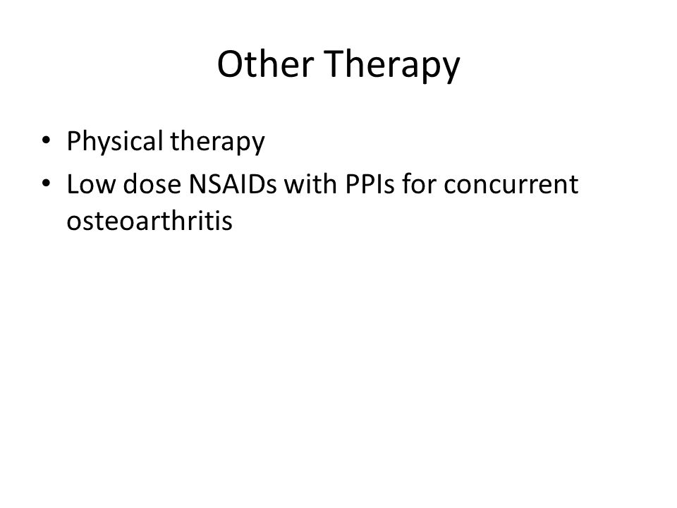 Other Therapy Physical therapy Low dose NSAIDs with PPIs for concurrent osteoarthritis