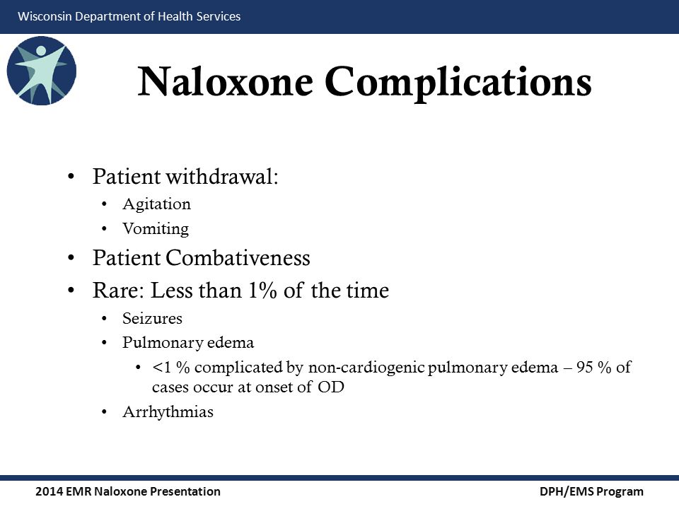 2014 EMR Naloxone Presentation DPH/EMS Program Wisconsin Department of Health Services Conclusions The purpose of this medication is NOT to wake someone up.