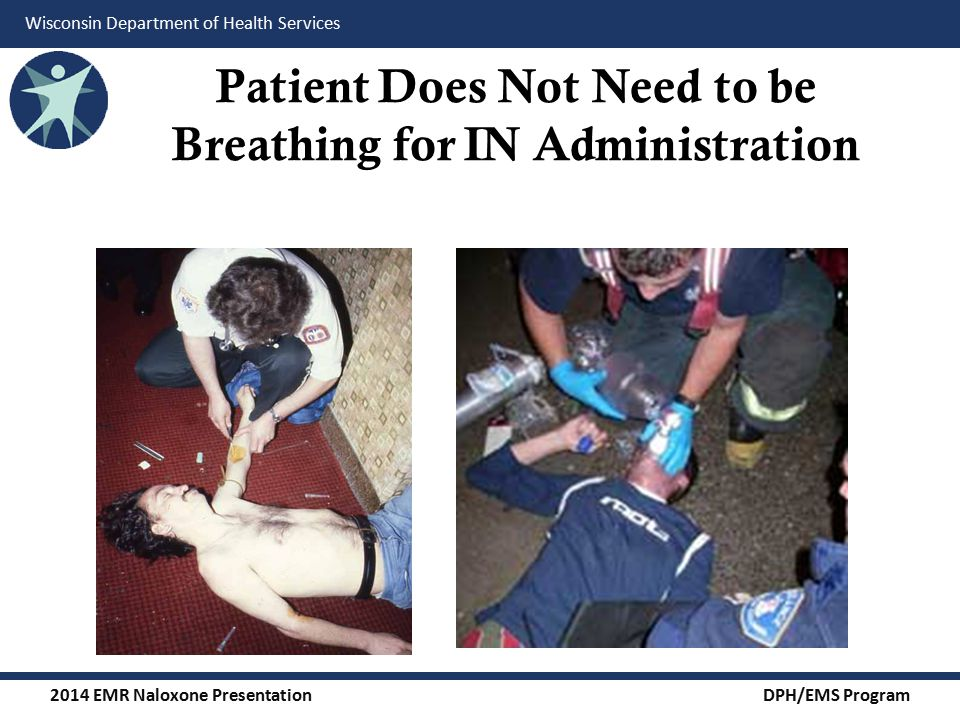 2014 EMR Naloxone Presentation DPH/EMS Program Wisconsin Department of Health Services First pass metabolism Molecules absorbed through the stomach, including all oral medications, enter the portal circulation and are transported to the liver.