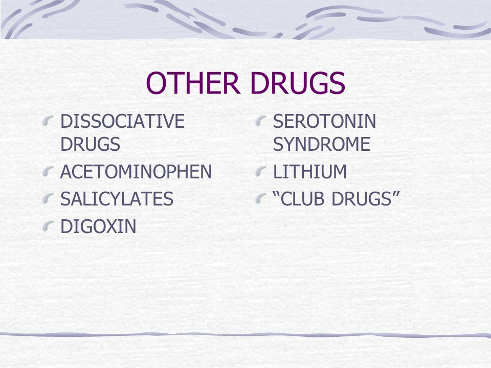 OTHER DRUGS DISSOCIATIVE DRUGS ACETOMINOPHEN SALICYLATES DIGOXIN SEROTONIN SYNDROME LITHIUM CLUB DRUGS