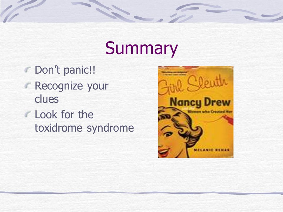 Summary Don't panic!! Recognize your clues Look for the toxidrome syndrome