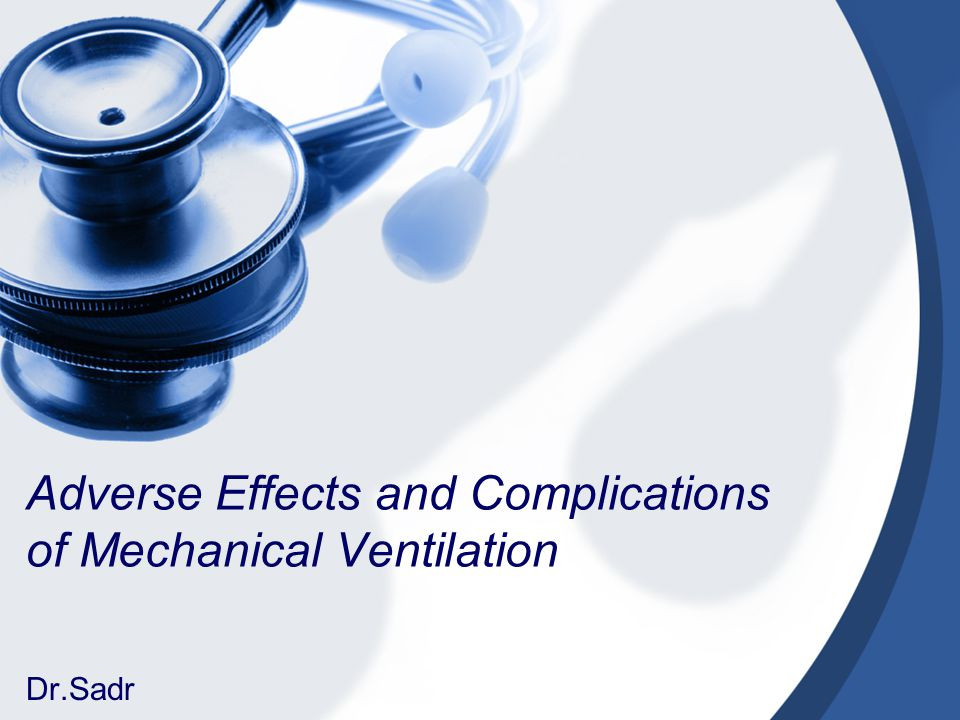Adverse Effects and Complications of Mechanical Ventilation Dr.Sadr