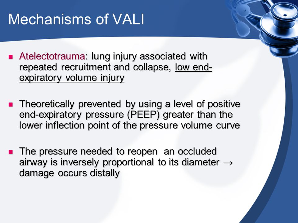 Mechanisms of VALI Atelectotrauma: lung injury associated with repeated recruitment and collapse, low end- expiratory volume injury Atelectotrauma: lu