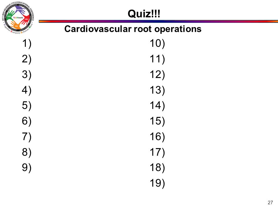 1) 2) 3) 4) 5) 6) 7) 8) 9) 10) 11) 12) 13) 14) 15) 16) 17) 18) 19) Cardiovascular root operations 27 Quiz!!!