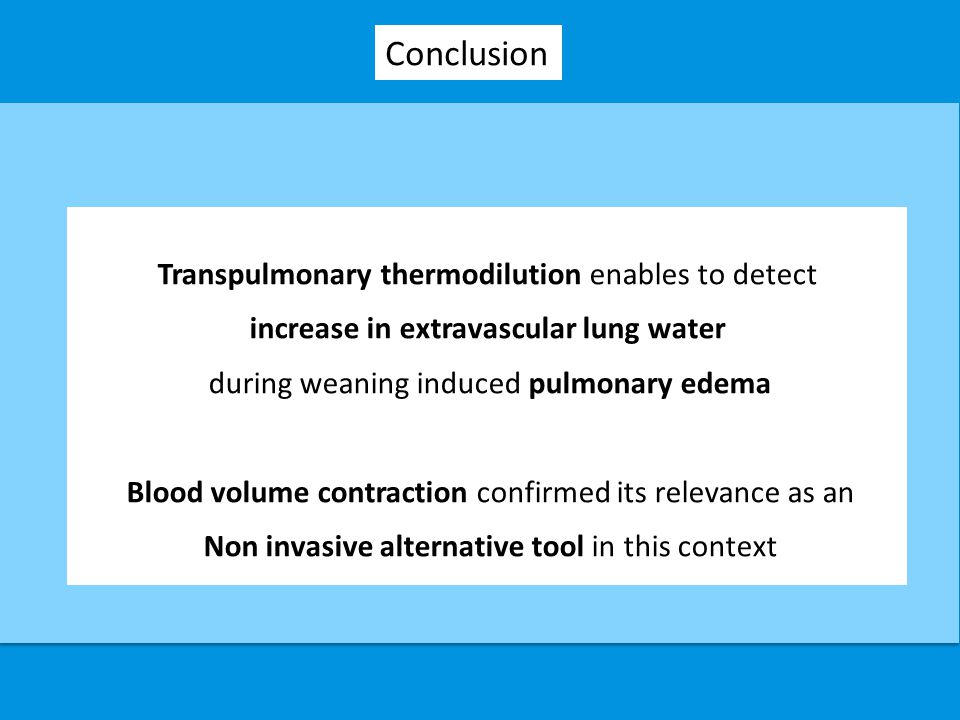 Transpulmonary thermodilution enables to detect increase in extravascular lung water during weaning induced pulmonary edema Blood volume contraction c