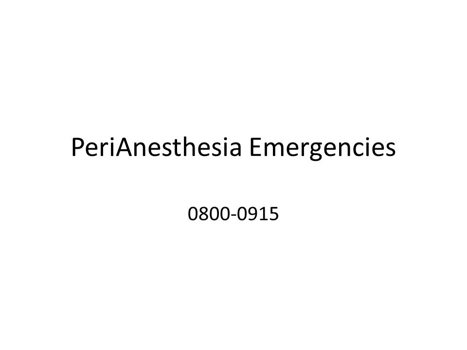 A-Z's of Perianesthesia Emergencies What to do first when it All goes Wrong?