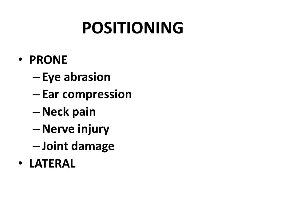 POSITIONING PRONE – Eye abrasion – Ear compression – Neck pain – Nerve injury – Joint damage LATERAL
