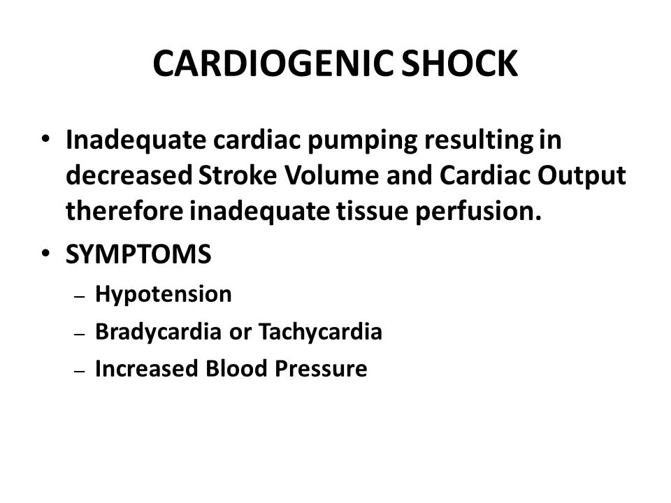 CARDIOGENIC SHOCK Inadequate cardiac pumping resulting in decreased Stroke Volume and Cardiac Output therefore inadequate tissue perfusion. SYMPTOMS –