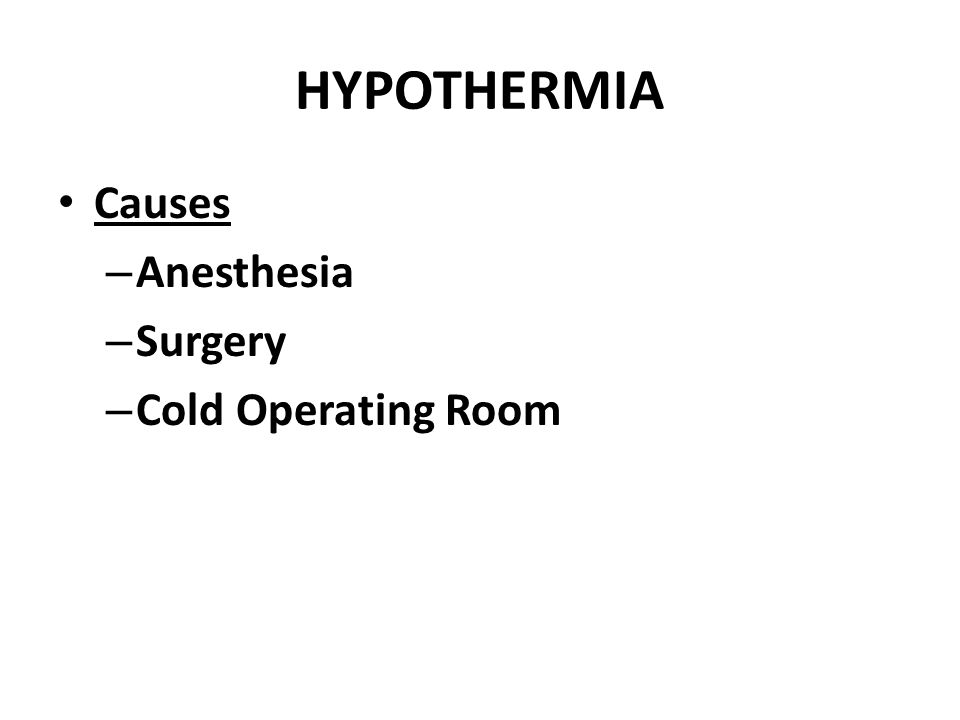 HYPOTHERMIA Causes – Anesthesia – Surgery – Cold Operating Room