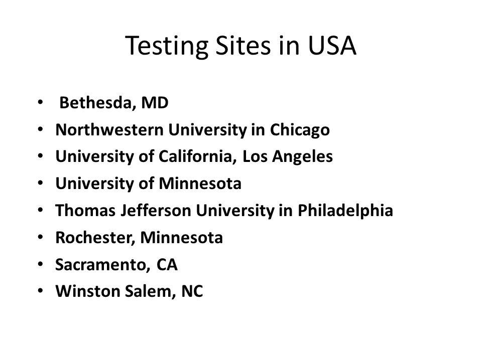 Testing Sites in USA Bethesda, MD Northwestern University in Chicago University of California, Los Angeles University of Minnesota Thomas Jefferson Un