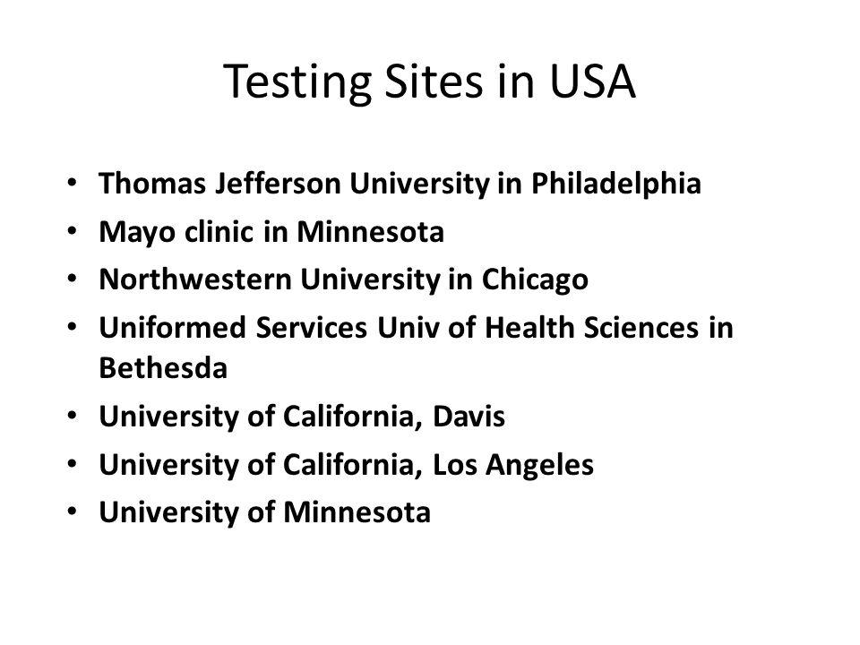 Testing Sites in USA Thomas Jefferson University in Philadelphia Mayo clinic in Minnesota Northwestern University in Chicago Uniformed Services Univ o