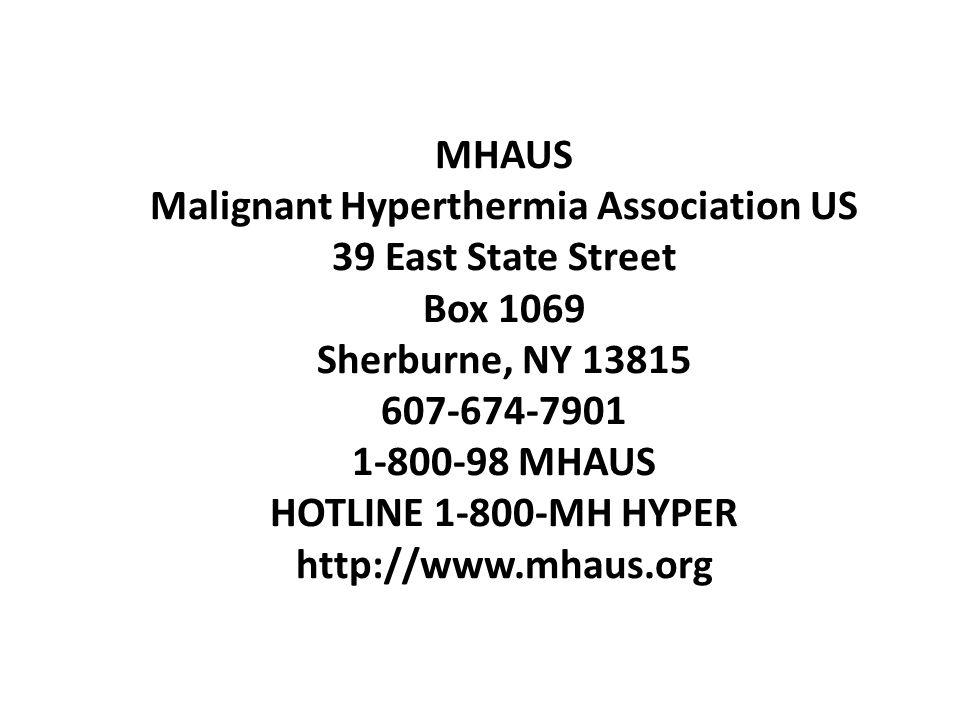 MHAUS Malignant Hyperthermia Association US 39 East State Street Box 1069 Sherburne, NY 13815 607-674-7901 1-800-98 MHAUS HOTLINE 1-800-MH HYPER http: