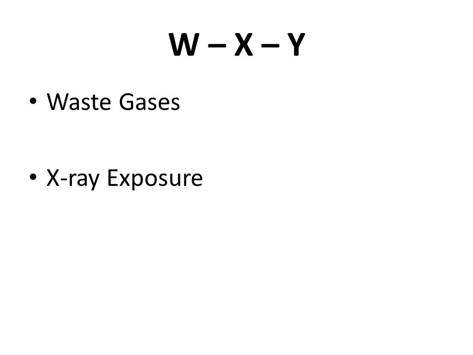 W – X – Y Waste Gases X-ray Exposure