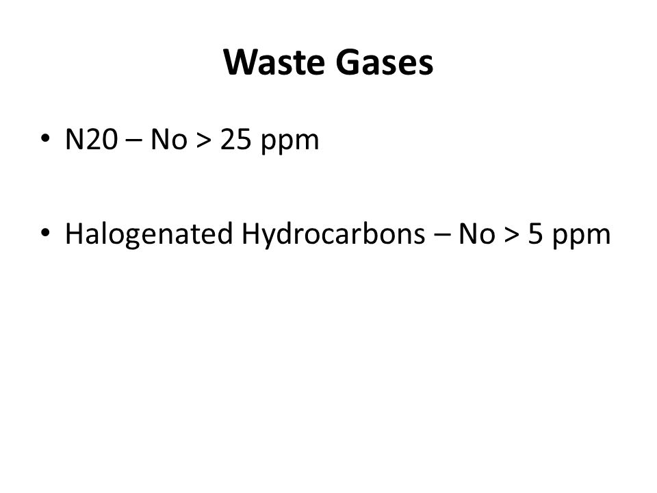 Waste Gases N20 – No > 25 ppm Halogenated Hydrocarbons – No > 5 ppm