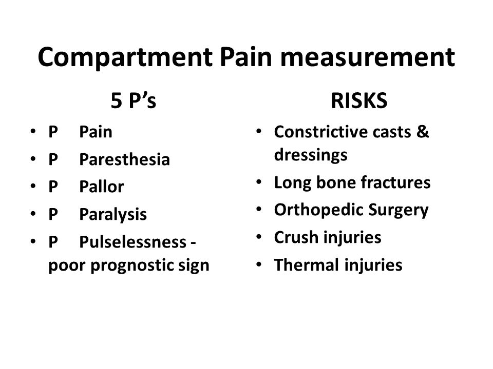 Compartment Pain measurement 5 P's PPain PParesthesia PPallor PParalysis PPulselessness - poor prognostic sign RISKS Constrictive casts & dressings Lo