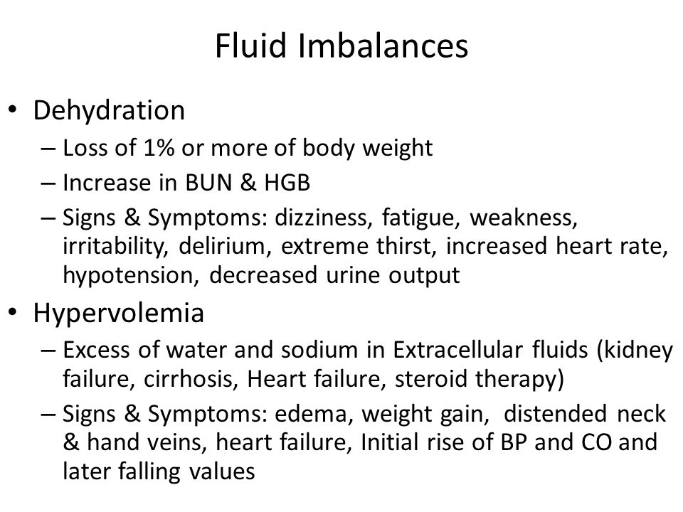 Fluid Imbalances Dehydration – Loss of 1% or more of body weight – Increase in BUN & HGB – Signs & Symptoms: dizziness, fatigue, weakness, irritabilit