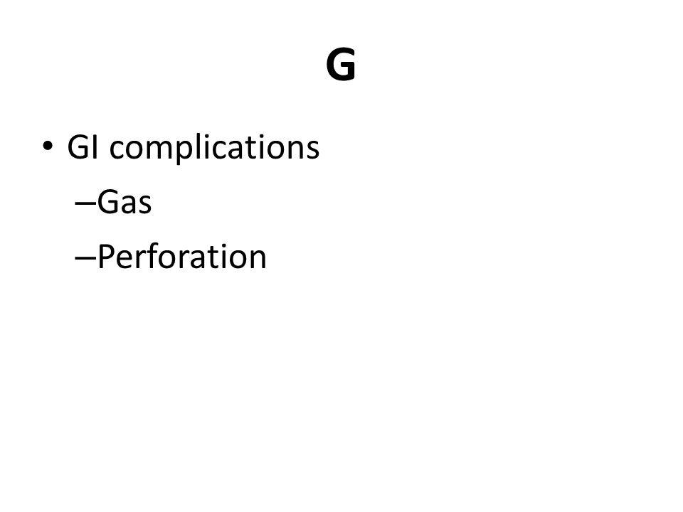 G GI complications – Gas – Perforation