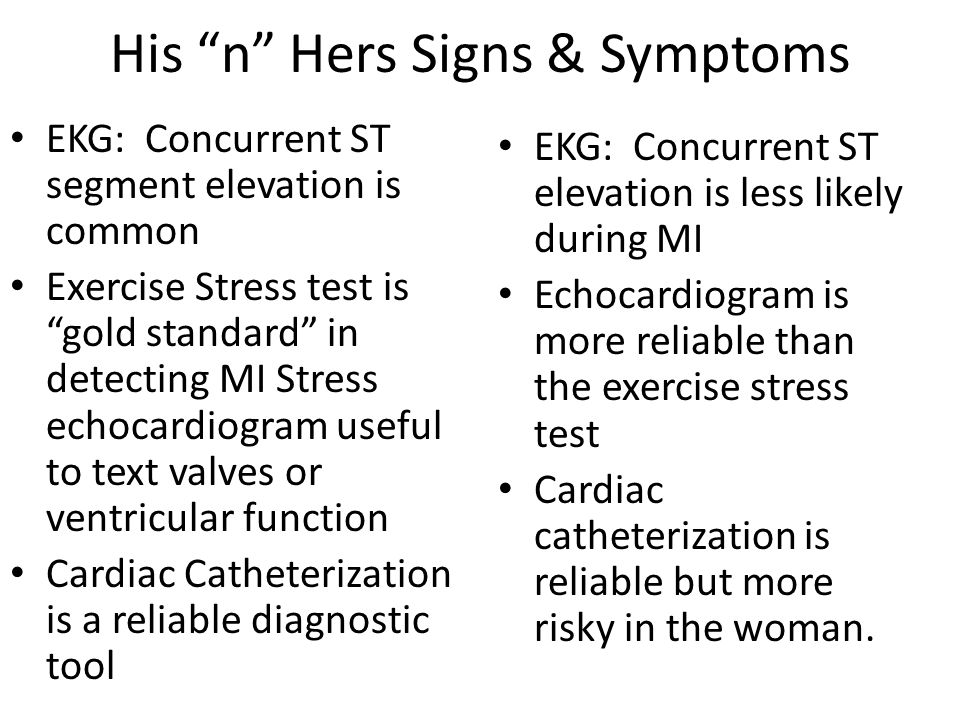 """His """"n"""" Hers Signs & Symptoms EKG: Concurrent ST segment elevation is common Exercise Stress test is """"gold standard"""" in detecting MI Stress echocardio"""