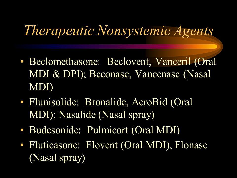 Therapeutic Nonsystemic Agents Beclomethasone: Beclovent, Vanceril (Oral MDI & DPI); Beconase, Vancenase (Nasal MDI) Flunisolide: Bronalide, AeroBid (Oral MDI); Nasalide (Nasal spray) Budesonide: Pulmicort (Oral MDI) Fluticasone: Flovent (Oral MDI), Flonase (Nasal spray)