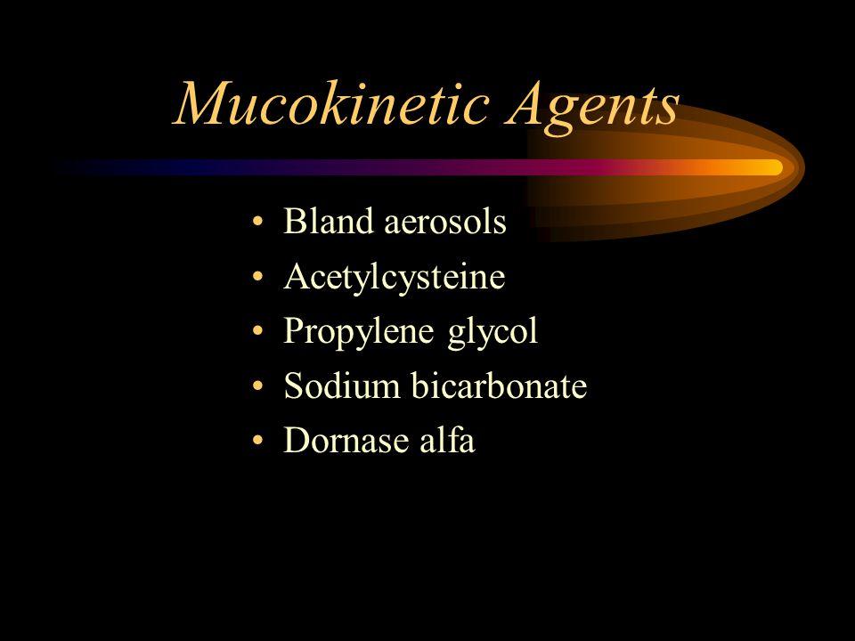 Mucokinetic Agents Bland aerosols Acetylcysteine Propylene glycol Sodium bicarbonate Dornase alfa