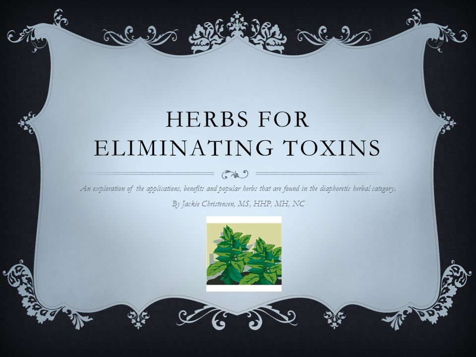 HERBS FOR ELIMINATING TOXINS An exploration of the applications, benefits and popular herbs that are found in the diaphoretic herbal category.