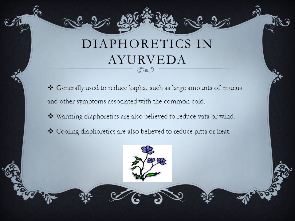 DIAPHORETICS IN AYURVEDA  Generally used to reduce kapha, such as large amounts of mucus and other symptoms associated with the common cold.