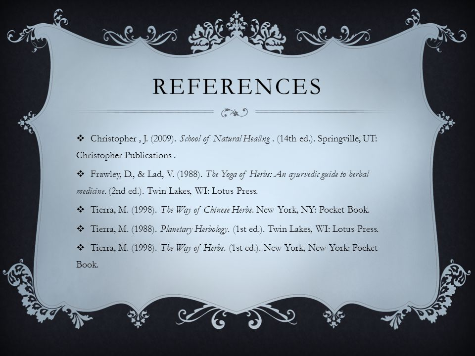 REFERENCES  Christopher, J. (2009). School of Natural Healing.