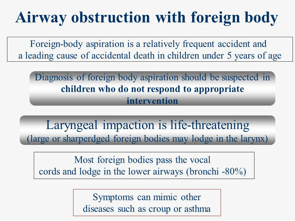 Airway obstruction with foreign body Foreign-body aspiration is a relatively frequent accident and a leading cause of accidental death in children und