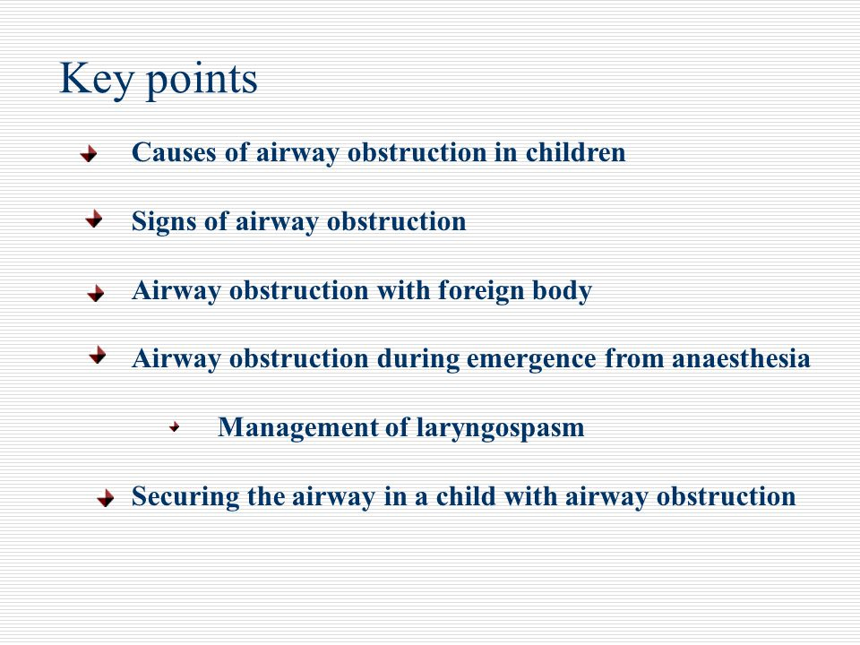 Key points Causes of airway obstruction in children Signs of airway obstruction Airway obstruction with foreign body Airway obstruction during emergen