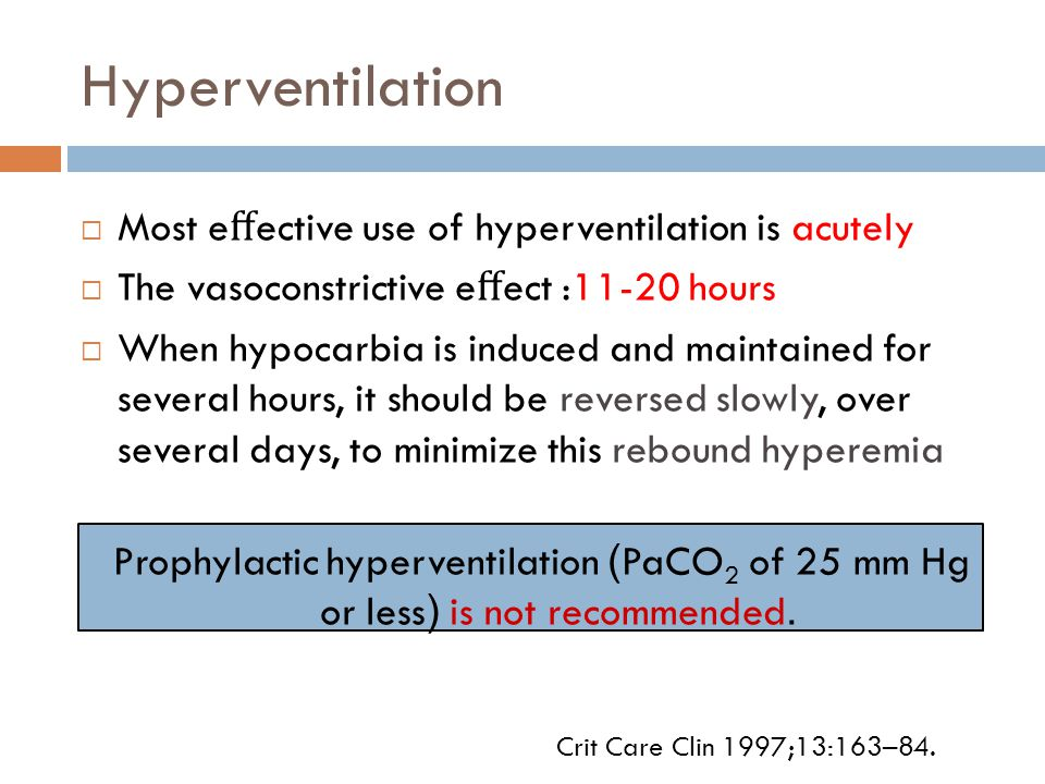 Hyperventilation  Most e ff ective use of hyperventilation is acutely  The vasoconstrictive e ff ect :11-20 hours  When hypocarbia is induced and mai