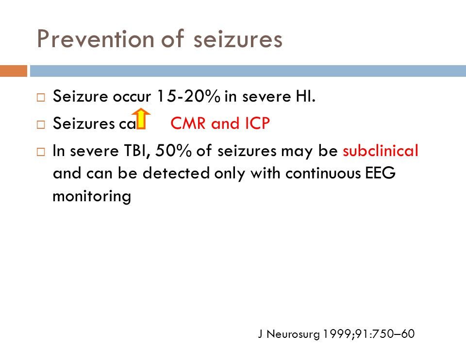 Prevention of seizures  Seizure occur 15-20% in severe HI.  Seizures can CMR and ICP  In severe TBI, 50% of seizures may be subclinical and can be