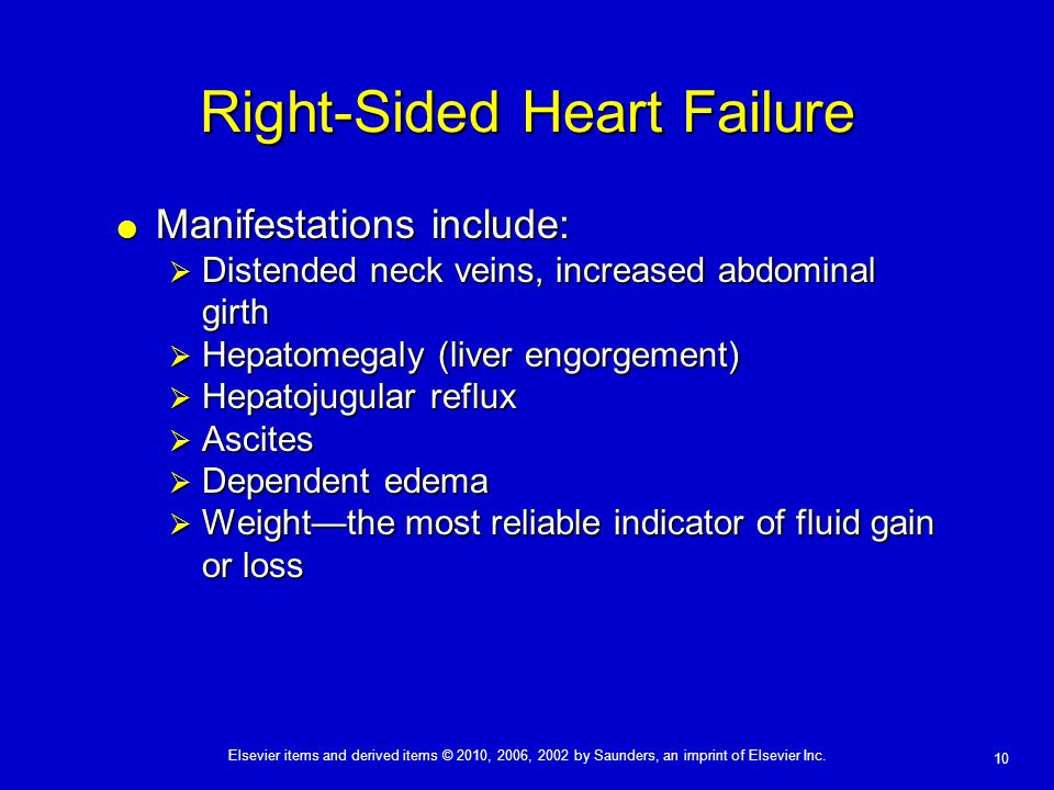 Elsevier items and derived items © 2010, 2006, 2002 by Saunders, an imprint of Elsevier Inc. 10 Right-Sided Heart Failure  Manifestations include: 