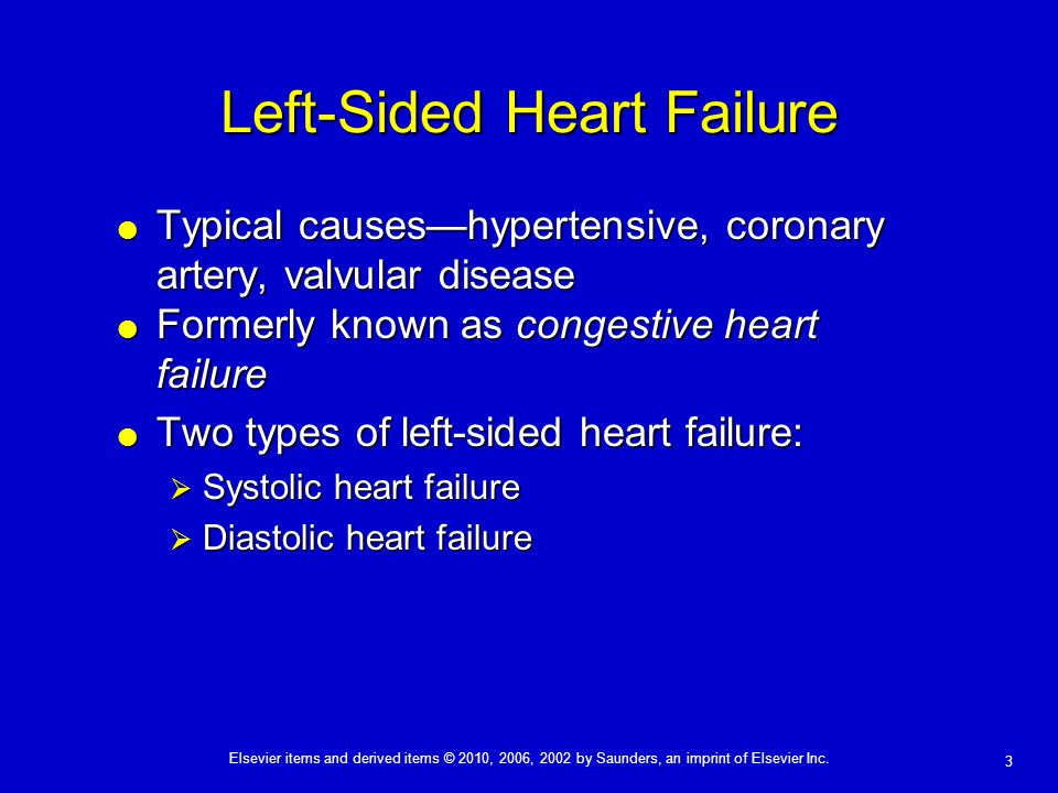 Elsevier items and derived items © 2010, 2006, 2002 by Saunders, an imprint of Elsevier Inc. 3 Left-Sided Heart Failure  Typical causes—hypertensive,