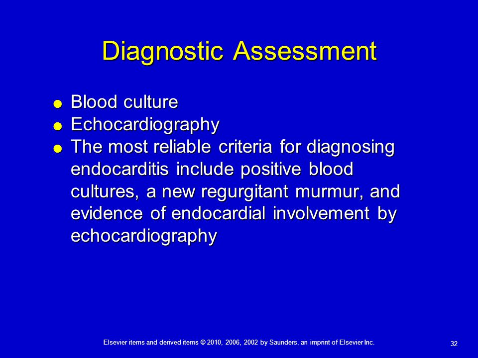 Elsevier items and derived items © 2010, 2006, 2002 by Saunders, an imprint of Elsevier Inc. 32 Diagnostic Assessment  Blood culture  Echocardiograp