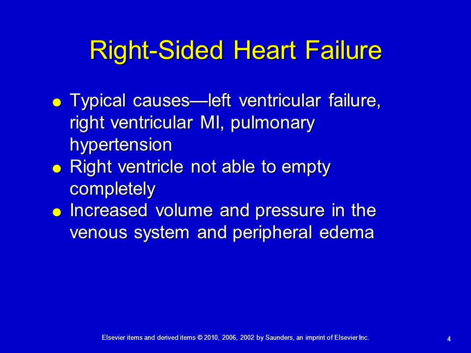 Elsevier items and derived items © 2010, 2006, 2002 by Saunders, an imprint of Elsevier Inc. 4 Right-Sided Heart Failure  Typical causes—left ventric