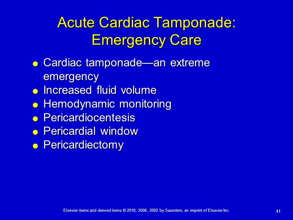 Elsevier items and derived items © 2010, 2006, 2002 by Saunders, an imprint of Elsevier Inc. 41 Acute Cardiac Tamponade: Emergency Care  Cardiac tamp