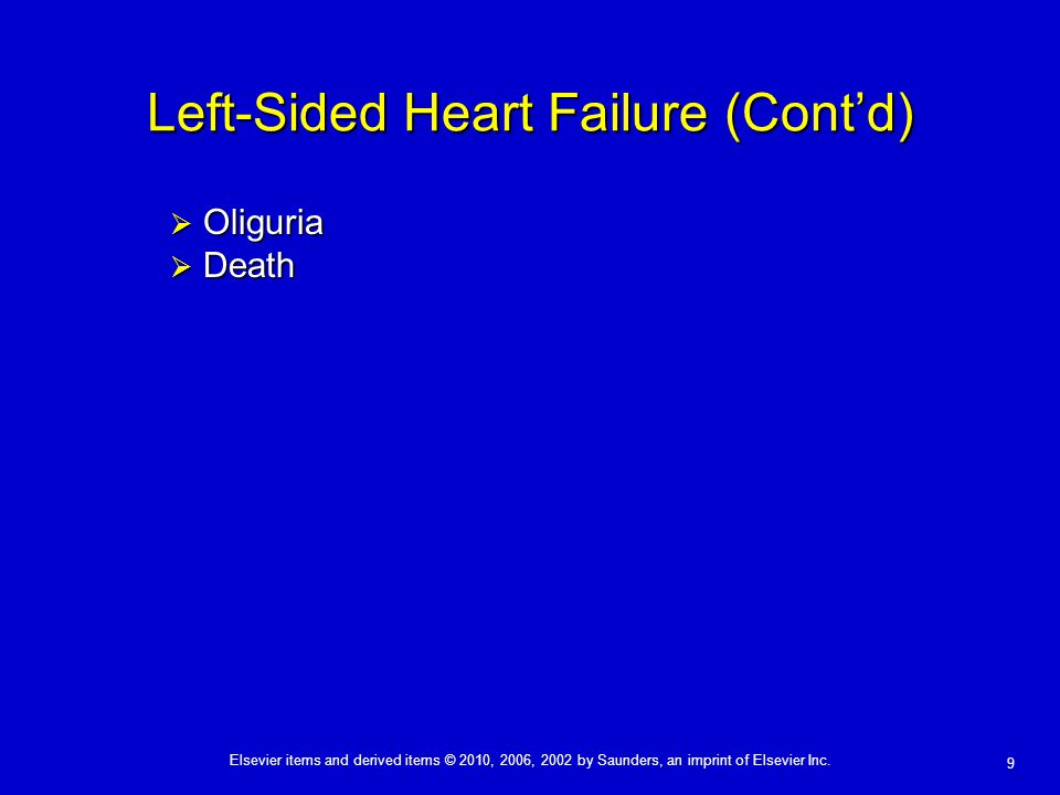 Elsevier items and derived items © 2010, 2006, 2002 by Saunders, an imprint of Elsevier Inc. 9 Left-Sided Heart Failure (Cont'd)  Oliguria  Death