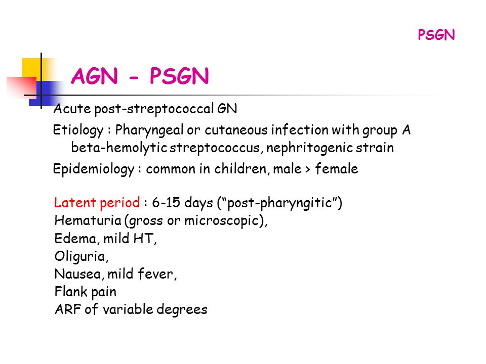 AGN - PSGN Acute post-streptococcal GN Etiology : Pharyngeal or cutaneous infection with group A beta-hemolytic streptococcus, nephritogenic strain Ep