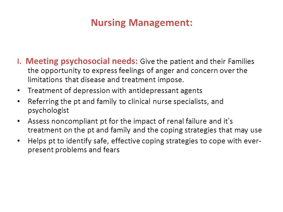 Nursing Management: I. Meeting psychosocial needs: Give the patient and their Families the opportunity to express feelings of anger and concern over t