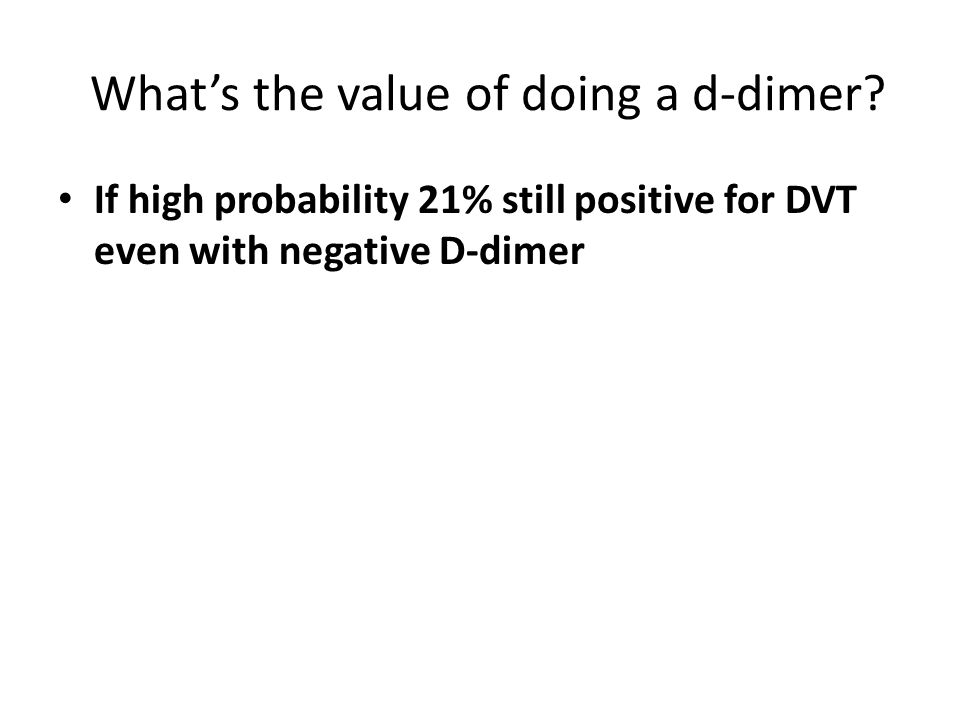 What's the value of doing a d-dimer? If high probability 21% still positive for DVT even with negative D-dimer