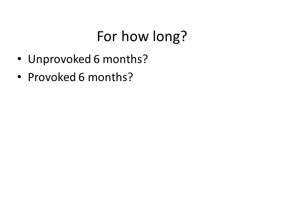 For how long? Unprovoked 6 months? Provoked 6 months?