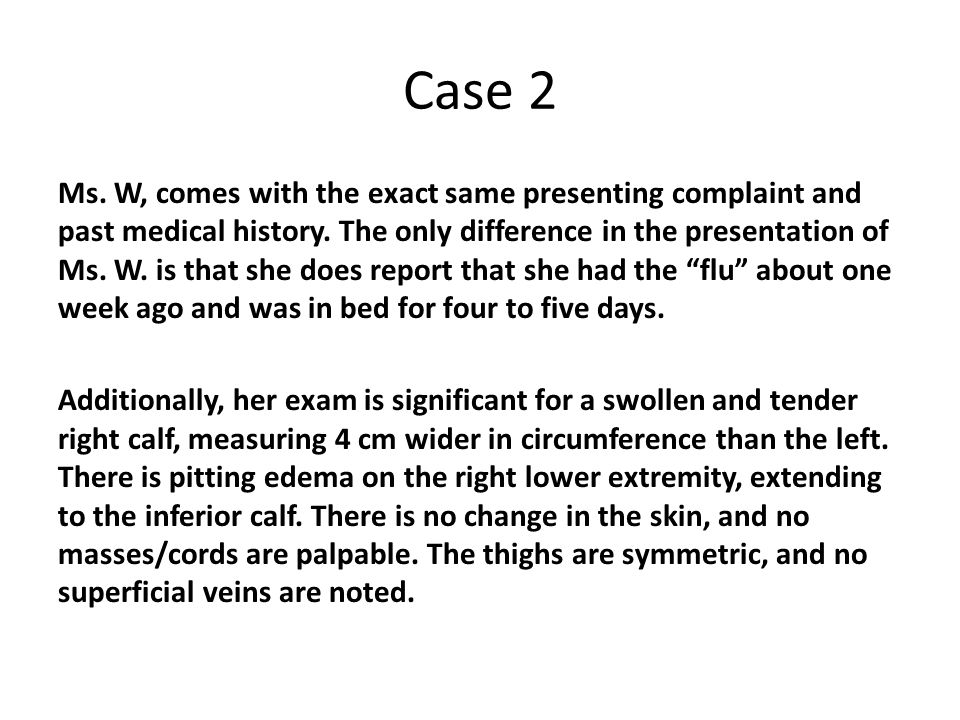 Case 2 Ms. W, comes with the exact same presenting complaint and past medical history. The only difference in the presentation of Ms. W. is that she d