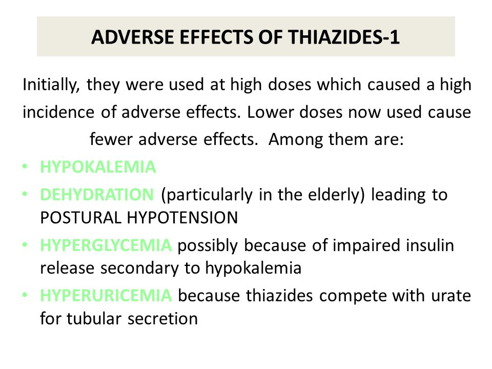 ADVERSE EFFECTS OF THIAZIDES-1 Initially, they were used at high doses which caused a high incidence of adverse effects.