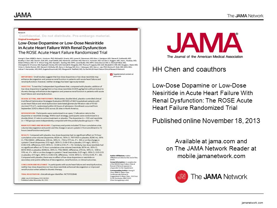jamanetwork.com Available at jama.com and on The JAMA Network Reader at mobile.jamanetwork.com HH Chen and coauthors Low-Dose Dopamine or Low-Dose Nesiritide in Acute Heart Failure With Renal Dysfunction: The ROSE Acute Heart Failure Randomized Trial Published online November 18, 2013