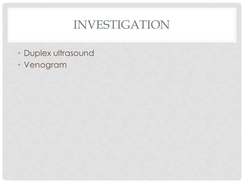 INVESTIGATION Duplex ultrasound Venogram