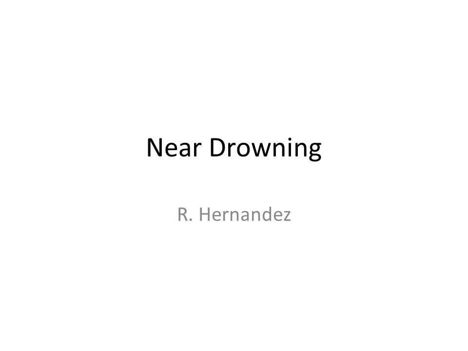 Near Drowning R. Hernandez