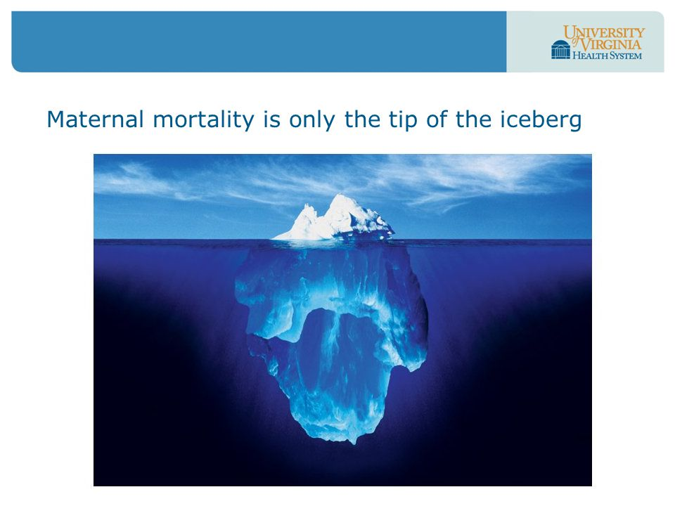 Maternal mortality is only the tip of the iceberg