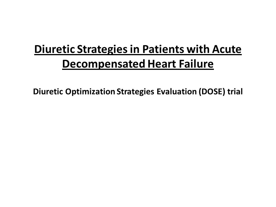 Diuretic Strategies in Patients with Acute Decompensated Heart Failure Diuretic Optimization Strategies Evaluation (DOSE) trial
